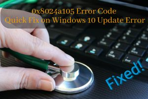 0x8024a105 Error Code — Quick Fix on Windows 10 Update Error