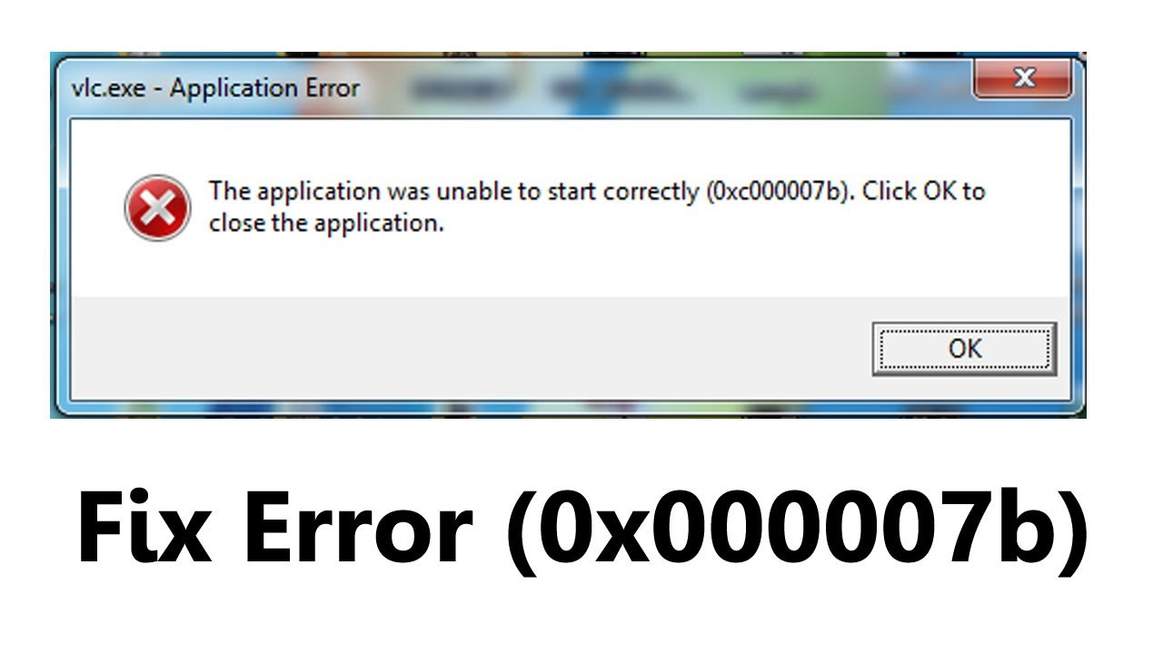 Windows Application Error 0x000007b